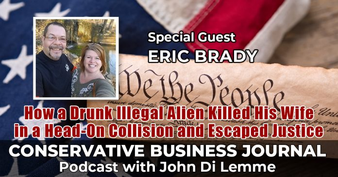 Illegal Alien Killed Eric Brady's Wife - Conservative Business Journal Podcast - John Di Lemme