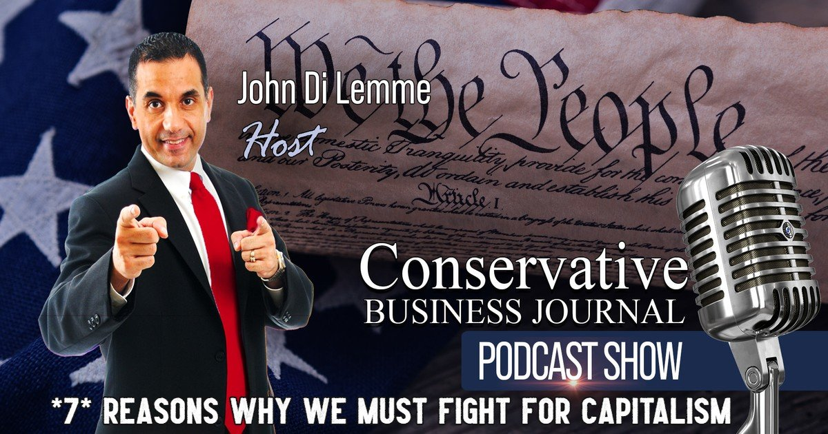 John Di Lemme - *7* Reasons Why We Must Fight for Capitalism in America