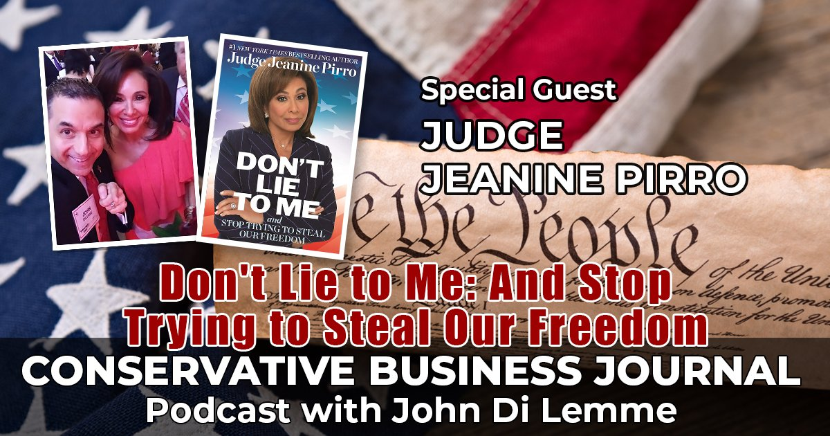 Judge Jeanine Pirro - Don't Lie to Me book - Conservative Business Journal Podcast - John Di Lemme